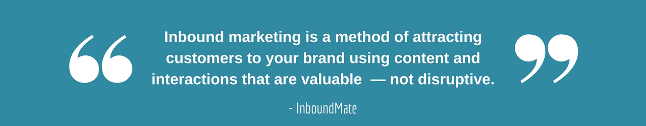 Inbound marketing is a method of attracting customers to your brand using content and interactions that are valuable — not disruptive.